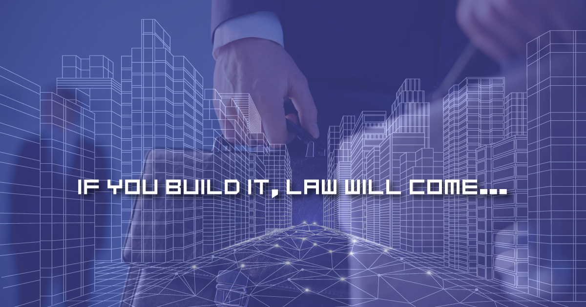 IF YOU BUILD IT LAW WILL COME