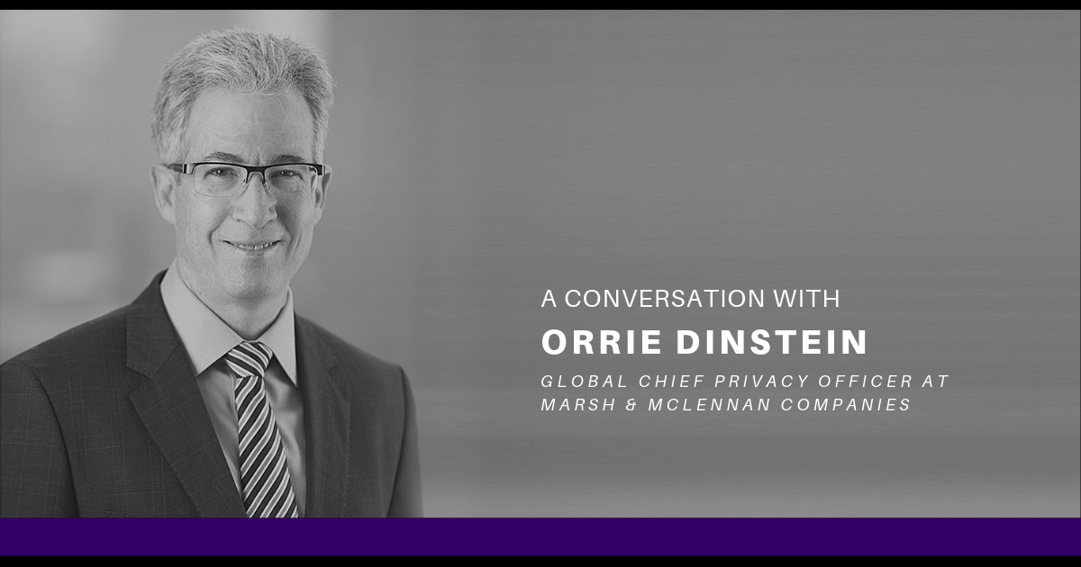 A Conversation with Orrie Dinstein, Global Chief Privacy Officer at Marsh & McLennan Companies (MMC)